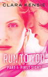 Run To You Part I: First Sight