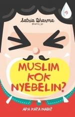 Muslim Kok Nyebelin?