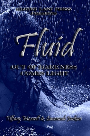 Fluid;  Out of Darkness Comes Light by Tiffany Maxwell