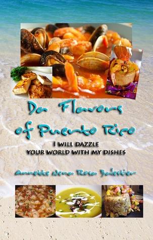 Da Flavors of Puerto Rico by Annette Nena Rosa Balestier