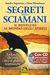 I Segreti degli Sciamani : il risveglio al mondo degli Spiriti: la guida che svela i riti e le pratiche sciamaniche