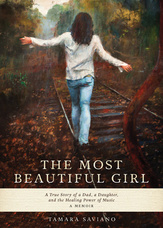 The Most Beautiful Girl: A True Story of a Dad, A Daughter and the Healing Power of Music