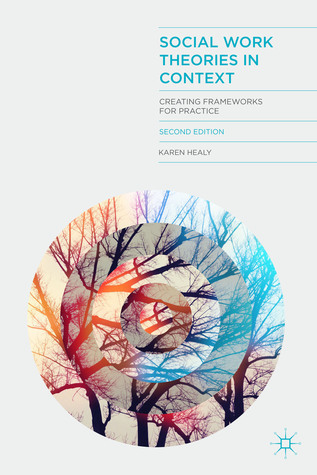 Social Work Theories in Context: Creating Frameworks for Practice