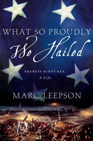 what-so-proudly-we-hailed-francis-scott-key-a-life