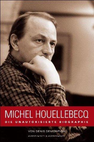 Michel Houellebecq: Die unautorisierte Biografie