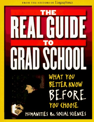 The Real Guide to Grad School: What You Better Know Before You Choose Humanities & Social Sciences