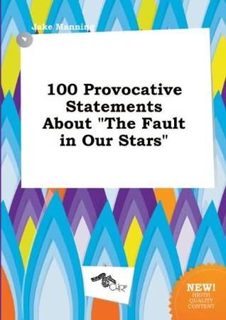 100 Provocative Statements about the Fault in Our Stars