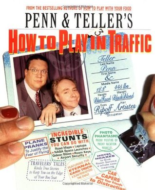 Penn & Teller's How to Play in Traffic by Penn Jillette