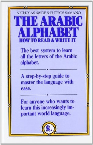 The Arabic Alphabet: How to Read & Write It by Nicholas Awde