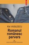 Romanul românesc pervers by Kiki Vasilescu