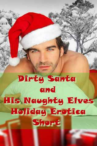 Dirty Santa and His Naughty Elves