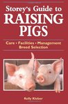 Storey's Guide to Raising Pigs: Care/Facilities/Management/Breed Selection
