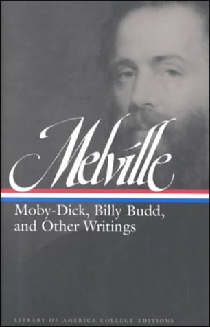 Herman Melville:  Moby Dick, Billy Budd and Other Writings