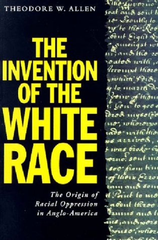 The Invention of the White Race by Theodore W. Allen
