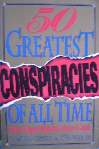 The Fifty Greatest Conspiracies of All Time: History's Biggest Mysteries, Coverups, and Cabals