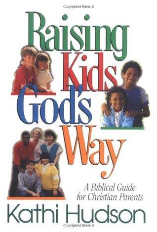 Raising Kids God's Way: A Biblical Guide for Christian Parents