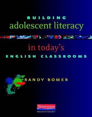 Building Adolescent Literacy in Today's English Classrooms by Randy Bomer