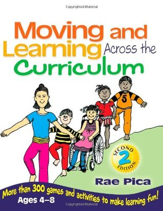 Moving and Learning Across the Curriculum: More Than 300 Games and Activities to Make Learning Fun! Ages 4-8