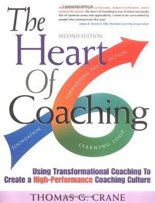 The Heart of Coaching: Using Transformational Coaching to Create a High- Performance Culture