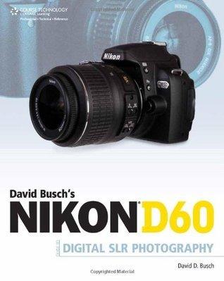 David Busch's Nikon D60 Guide to Digital SLR Photography