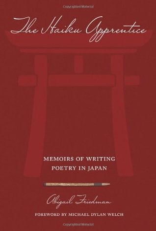 The Haiku Apprentice: Memoirs of Writing Poetry in Japan