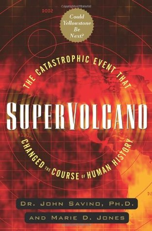 Supervolcano: The Catastrophic Event That Changed the Course of Human History: Could Yellowstone Be Next