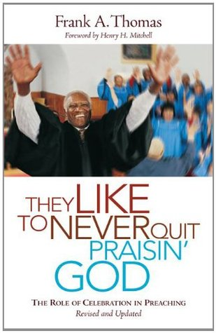 They Like to Never Quit Praisin' God: The Role of Celebration in Preaching