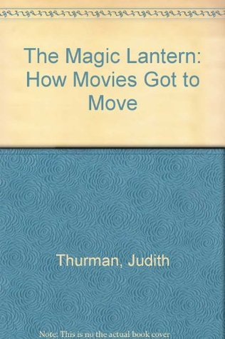 The Magic Lantern: How Movies Got to Move