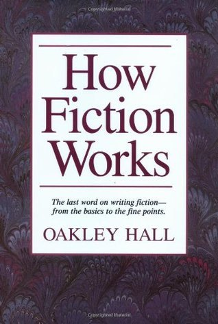 How Fiction Works: The Last Word on Writing Fiction--From Basics to the Fine Points.