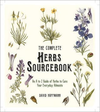 The Complete Herbs Sourcebook: An A to Z Guide of Herbs to Cure Your Everyday Ailments