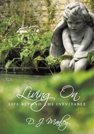 Living On:Life Beyond the Inevitable
