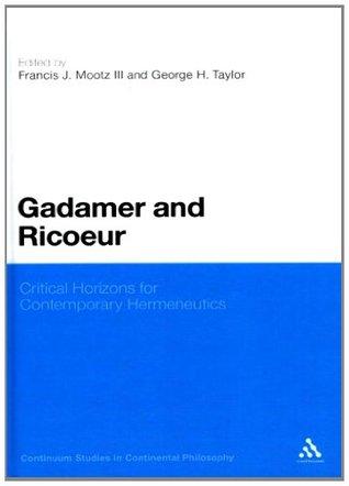 Gadamer and Ricoeur: Critical Horizons for Contemporary Hermeneutics (Continuum Studies in Continental Philosophy)