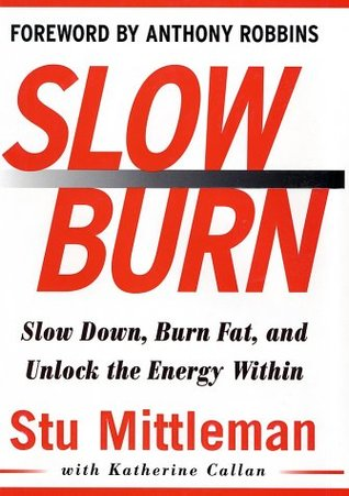 Slow Burn: Burn Fat Faster by Exercising Slower by Stu ...