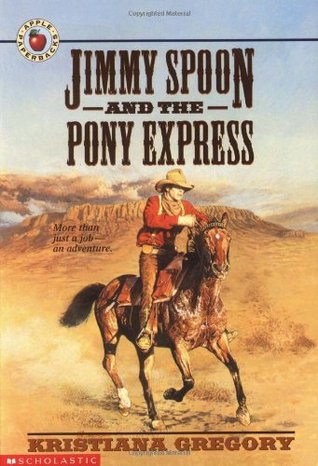 Jimmy Spoon and the Pony Express by Kristiana Gregory