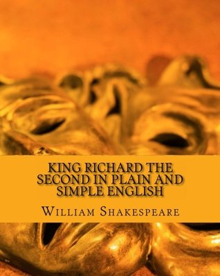 King Richard the Second in Plain and Simple English: A Modern Translation and the Original Version