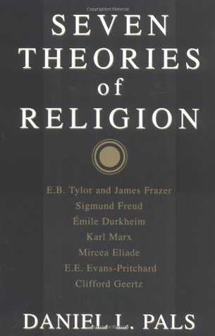Seven Theories of Religion by Daniel L. Pals