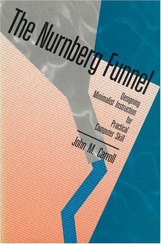 The Nurnberg Funnel: Designing Minimalist Instruction for Practical Computer Skill