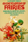 Encyclopedia of Fairies: Hobgoblins, Brownies, Bogies, & Other Supernatural Creatures