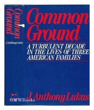 Common Ground by J. Anthony Lukas
