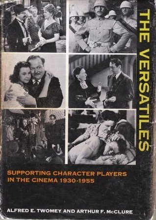 The versatiles;: A study of supporting character actors and actresses in the American motion picture, 1930-1955,
