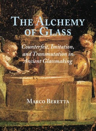 The Alchemy of Glass: Counterfeit, Imitation, and Transmutation in Ancient Glassmaking