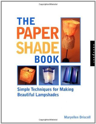 The Paper Shade Book: Simple Techniques for Making Beautiful Lamp Shades