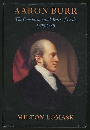 Aaron Burr: The Conspiracy and Years of Exile, 1805-1836