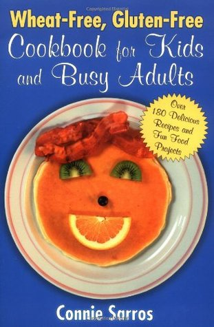 Wheat-Free, Gluten-Free Cookbook for Kids and Busy Adults