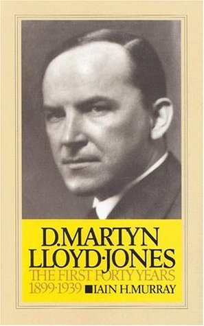 D. Martyn Lloyd-Jones: The First Forty Years, 1899-1939 v. 1