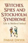 Witches, Spies and Stockholm Syndrome: Life in Medieval Ireland