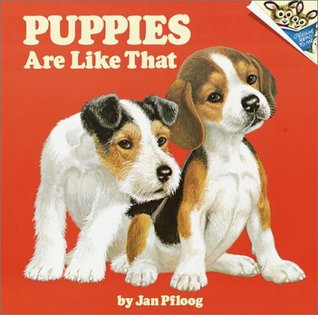 Puppies Are Like That! by Jan Pfloog