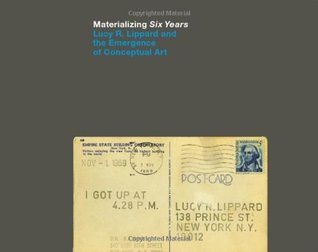 Materializing Six Years: Lucy R. Lippard and the Emergence of Conceptual Art