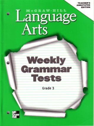 Mcgraw-Hill Language Arts: Weekly Grammar Tests, Grade 3, Teacher's Annotated Edition
