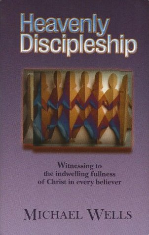 Heavenly Discipleship: Witnessing to the Indwelling Fullness of Christ in Every Believer